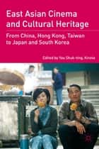East Asian Cinema and Cultural Heritage ebook by Yau Shuk-ting, Kinnia