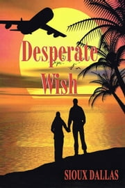 Desperate Wish ebook by Sioux Dallas