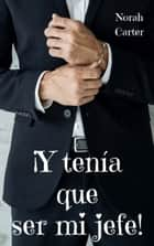 ¡Y tenía que ser mi jefe! ebook by Norah Carter