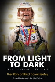 From Light to Dark - The Story of Blind Dave Heeley ebook by Dave Heeley,Sophie Parkes-Nield