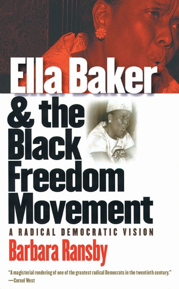 Ella Baker and the Black Freedom Movement - A Radical Democratic Vision ebook by Barbara Ransby