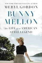 Bunny Mellon - The Life of an American Style Legend ebook by