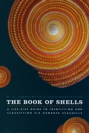 The Book of Shells - A Life-Size Guide to Identifying and Classifying Six Hundred Seashells ebook by M. G. Harasewych,Fabio Moretzsohn