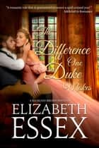 The Difference One Duke Makes ebook by Elizabeth Essex
