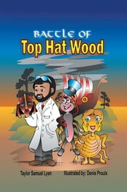 The Battle of Top Hat Wood - BOOK ONE: THE ADVENTURES OF DR. GREENSTONE AND JERRYTHESPIDER TRILOGY ebook by Taylor Samuel Lyen