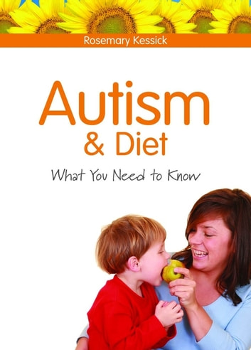 Autism and Diet - What You Need to Know ebook by Rosemary Kessick