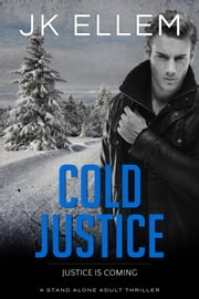Cold Justice - An Addictive Stand Alone Adult Thriller ebook by JK Ellem