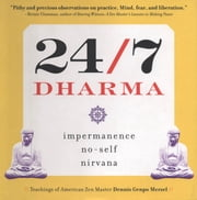24/7 Dharma - impermanence, no-self, nirvana ebook by Dennis Genpo Merzel