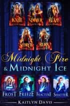 Midnight Fire & Midnight Ice: The Complete Saga ebook by Kaitlyn Davis