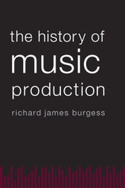 The History of Music Production ebook by Richard James Burgess