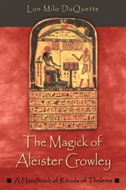 The Magick of Aleister Crowley: A Handbook of the Rituals of Thelema ebook by DuQuette, Lon Milo