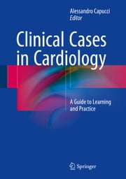 Clinical Cases in Cardiology - A Guide to Learning and Practice ebook by Alessandro Capucci