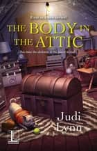 The Body in the Attic ebook by Judi Lynn