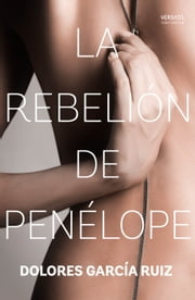 La rebelión de Penélope ebook by Dolores García Ruiz