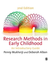 Research Methods in Early Childhood - An Introductory Guide ebook by Penny Mukherji,Deborah Albon
