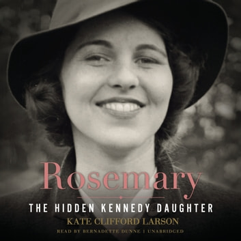 Rosemary - The Hidden Kennedy Daughter audiobook by Kate Clifford Larson