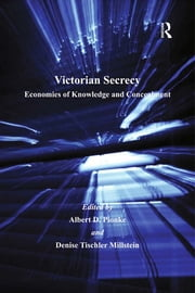 Victorian Secrecy - Economies of Knowledge and Concealment ebook by Denise Tischler Millstein,Albert D. Pionke