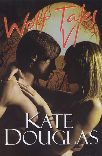 Wolf Tales VI ebook by Kate Douglas