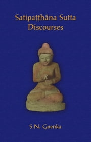 Satipatthana Sutta Discourses ebook by S. N. Goenka