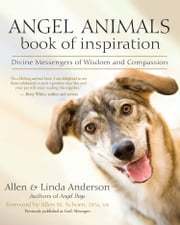 Angel Animals Book of Inspiration - Divine Messengers of Wisdom and Compassion ebook by Allen Anderson,Linda Anderson