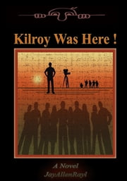 Kilroy Was Here! ebook by Jay Rayl