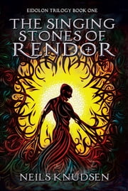 The Singing Stones of Rendor (Book One of the Eidolon Trilogy)