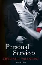 Personal Services: Black Lace Classics ebook by Crystalle Valentino