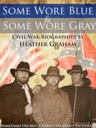 Some Wore Blue & Some Wore Gray ebook by Heather Graham