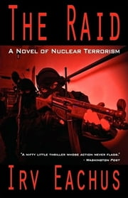 THE RAID - A Novel of Nuclear Terrorism ebook by IRV EACHUS