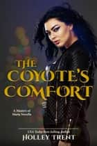 The Coyote's Comfort - A Masters of Maria Novella ebook by Holley Trent
