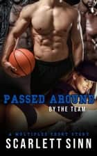 Passed Around By The Team: A Multiples Short Story - Sports & Sin Series, #3 ebook by Scarlett Sinn