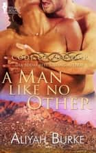 A Man Like No Other ebook by Aliyah Burke