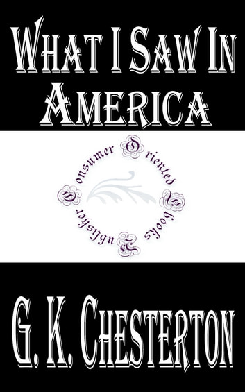 What I Saw in America ebook by G. K. Chesterton