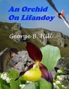 An Orchid On Lifandoy ebook by George B. Hill