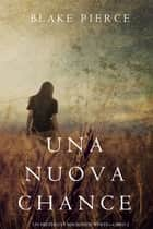Una Nuova Chance (Un Mistero di Mackenzie White —Libro 2) ebook by Blake Pierce