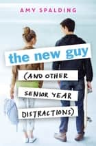 The New Guy (and Other Senior Year Distractions) ebook by Amy Spalding