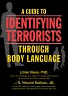 A Guide to Identifying Terrorists Through Body Language ebook by Lillian Glass, PhD, D. Vincent Sullivan,...