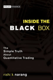 Inside the Black Box - The Simple Truth About Quantitative Trading ebook by Rishi K. Narang