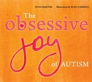 The Obsessive Joy of Autism ebook by Julia Bascom