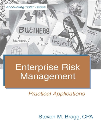 Enterprise Risk Management - Practical Applications ebook by Steven Bragg