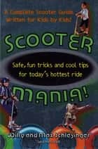 Scooter Mania! - Safe, Fun Tricks and Cool Tips for Today's Hottest Ride ebook by Hank Schlesinger