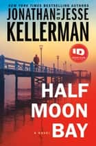 Half Moon Bay - A Novel ebook by Jonathan Kellerman, Jesse Kellerman