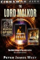 Lord Malkor : The Third Trilogy of Tales of Cinnamon City (Books 7-9) ebook by Peter James West
