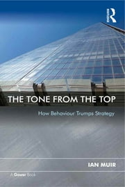 The Tone From the Top - How Behaviour Trumps Strategy ebook by Ian Muir
