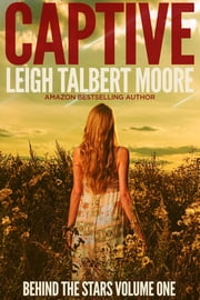Captive - (Behind the Stars, #1) ebook by Leigh Moore