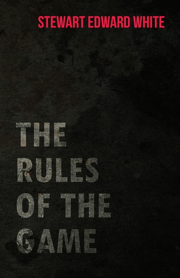 The Rules of the Game ebook by Stewart Edward White