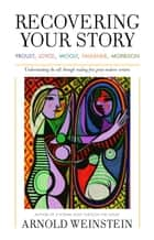 Recovering Your Story - Proust, Joyce, Woolf, Faulkner, Morrison ebook by