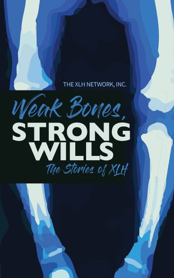 Weak Bones, Strong Wills, The Stories of XLH ebook by The XLH Network, Inc.