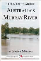 14 Fun Facts About Australia's Murray River: A 15-Minute Book ebook by Jeannie Meekins