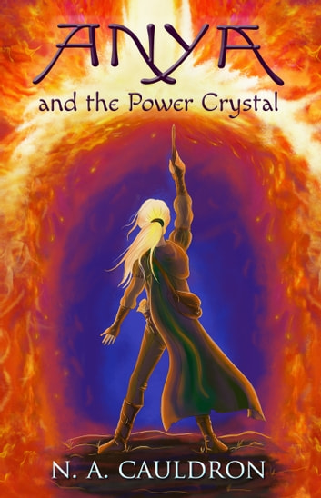 Anya and the Power Crystal ebook by N. A. Cauldron